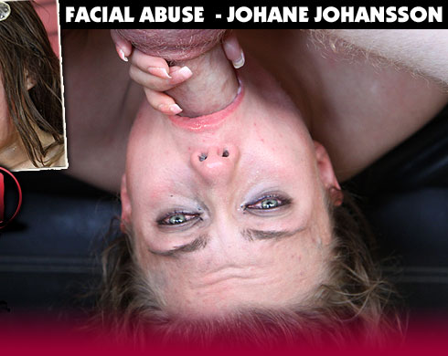 Facial Abuse Starring Johane Johansson